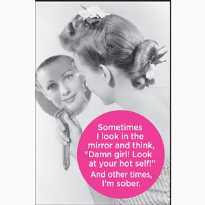 Sometimes I Look In The Mirror And.. funny fridge magnet     (ep)